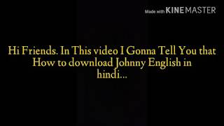 How to download Johnny English in hindi.............