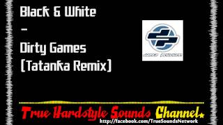 Black & White - Dirty Games (Tatanka Remix)