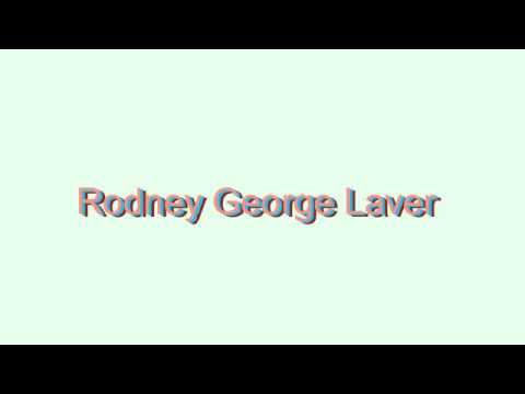 How to Pronounce Rodney George Laver