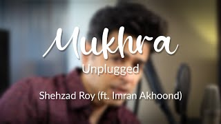 Mukhra (Unplugged) - Shehzad Roy (ft. Imran Akhoond)
