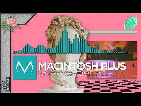 [Vaporwave] - MACINTOSH PLUS - リサフランク420 / 現代のコンピュー