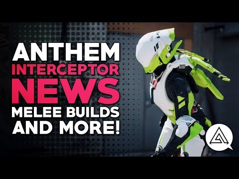 ANTHEM | Interceptor News - Melee Builds, New Info & More!