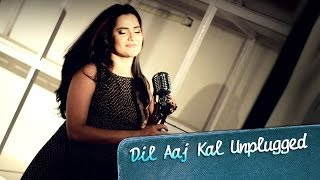 Dil Aaj Kal Unplugged Song ft. Sona Mohapatra | Purani Jeans