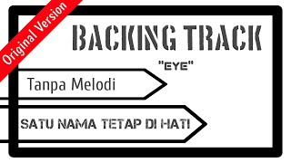 BACKING TRACK EYE SATU NAMA TETAP DI HATI TANPA VOCAL DAN MELODI