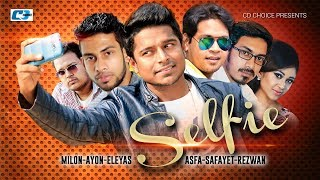 Selfie – Milon, Ashfa, Ayon, Eleyas, Ms Rana, Raju, Safayet, Sagor Video Download