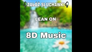 MAJOR LAZER & DJ SNAKE - LEAN ON (FEAT. MØ) (8D Music)