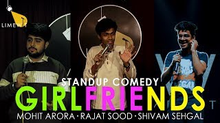 GIRLFRIENDS - Standup Comedy ft. Mohit Arora, Rajat Sood and Shivam Sehgal LIMEWIT Live