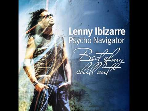 Lenny Ibizarre - Psycho Navigator: Best Of My Chill Out [Full Compilation]
