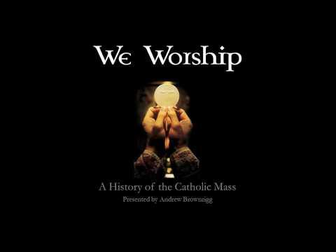 We Worship: A History of the Catholic Mass (Roman Rite)