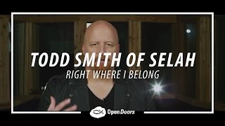 Todd Smith of Selah - Right Where I Belong Video