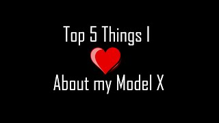 Top 5 things I love about my Tesla Model X - Day 26
