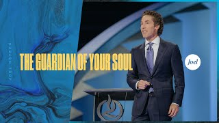The Guardian of Your Soul | Joel Osteen