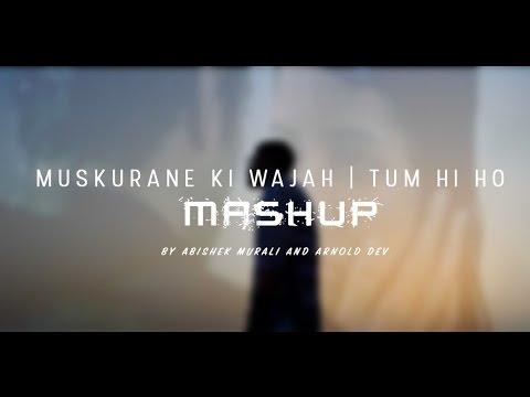 Muskurane Ki Wajah | Tum Hi Ho Bollywood Mashup