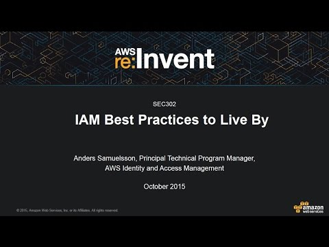 AWS re:Invent 2015: IAM Best Practices to Live By (SEC302)