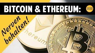 Bitcoin & Ethereum: Nerven behalten!