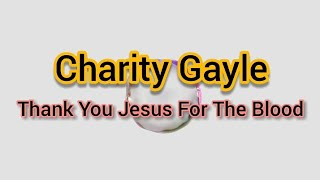 Charity Gayle - Thank You Jesus For The Blood [live](Official lyrics)