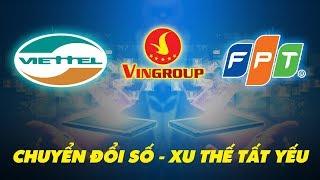 Vingroup, Viettel, FPT Đồng Loạt Chuyển Mình - Cuộc Chơi Mới Của Các Công Ty Công Nghệ