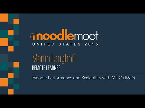 Moodle Performance and Scalability with MUC (R&D) | Martin Langhoff at MoodleMoot US 2015