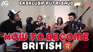 HOW TO BECOME: BRIṪISH (EKSKLUSIF PUTRI SAUD) Part 1