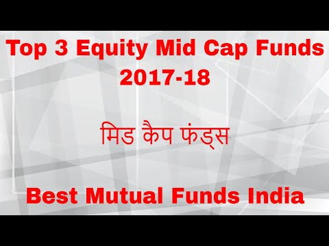 Top 3 Equity Mid Cap Funds 2018 | Best Equity Mutual Funds India