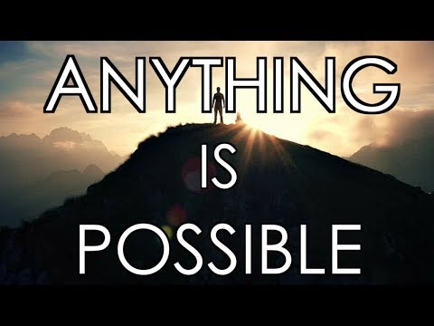ANYTHING IS POSSIBLE – Motivational Video