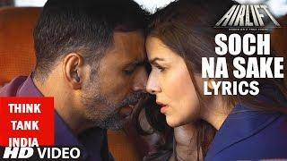 SOCH NA SAKE Video Song (LYRICS) | AIRLIFT | Arijit Singh, Tulsi Kumar | Think Tank