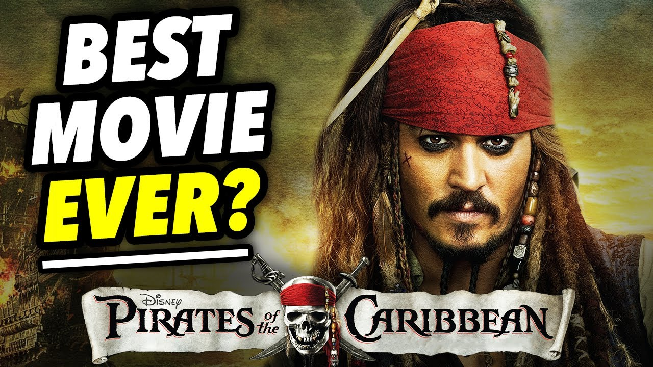 Why PIRATES OF THE CARIBBEAN may be the BEST MOVIE EVER