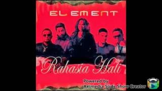 ELEMENT- RAHASIA HATI(New Version)