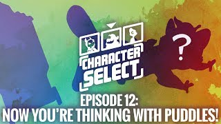 Now You're Thinking with Puddles! - Character Select #12