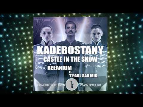 Kadebostany  - Castle In The Snow (Relanium ft.  T'Paul Sax Mix)