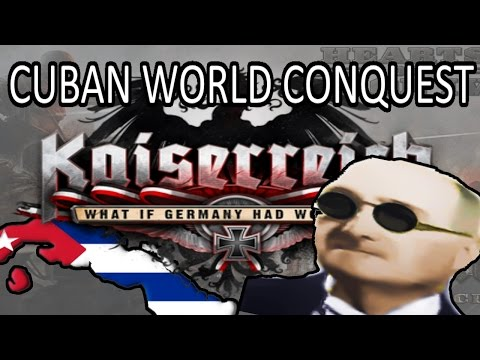 Hearts Of Iron 4: KAISERREICH - CUBAN WORLD CONQUEST