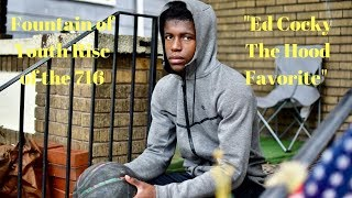 """Fountain of Youth Rise of the 716 Ep.1 """"Ed Cocky The Hood Favorite"""""""