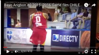 Bayo Arigbon #0 2015 -2016 Game film CHILE LNB Liga Direct tv