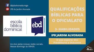 EBD - Qualificações bíblicas para o oficialato - Parte 3: Habilidades - Rev. Alessandro Capelari