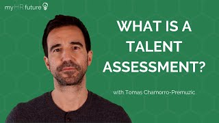 WHAT IS A TALENT ASSESSMENT?