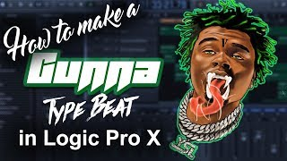 🐍 How to make a Gunna feat. Lil Baby type beat in Logic Pro X | Beat Making Tutorial | 2018