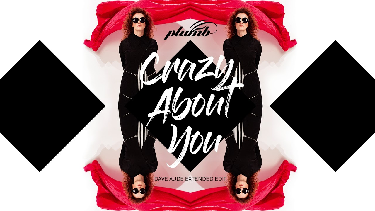 Plumb - Crazy About You - Dave Audé Extended Edit (AUDIO)
