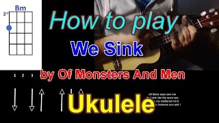 How to play We Sink by Of Monsters And Men Ukulele