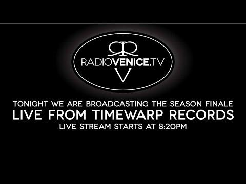 Radio Venice Live from Timewarp Records | Season 5 Finale | May 28, 2017