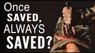 Can You Lose Salvation? (Once Saved, Always Saved?)