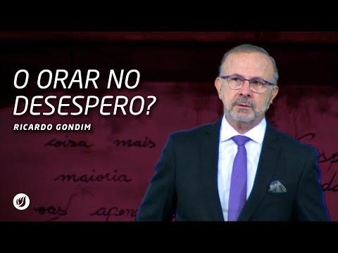 O ORAR NO DESESPERO? | Ricardo Gondim