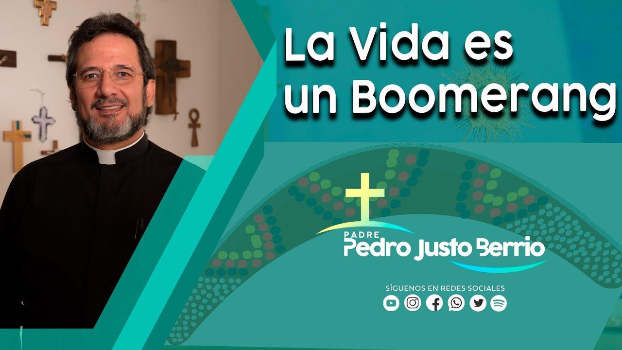 La vida es un Boomerang - Padre Pedro Justo Berrío