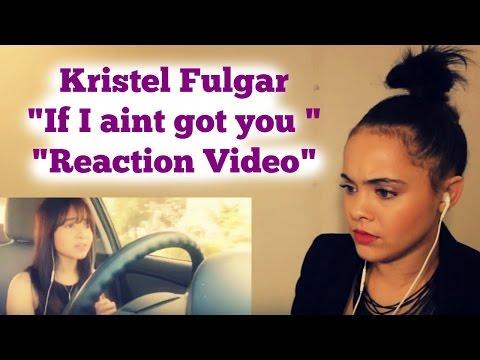 Kristel Fulgar  If I aint got you reaction