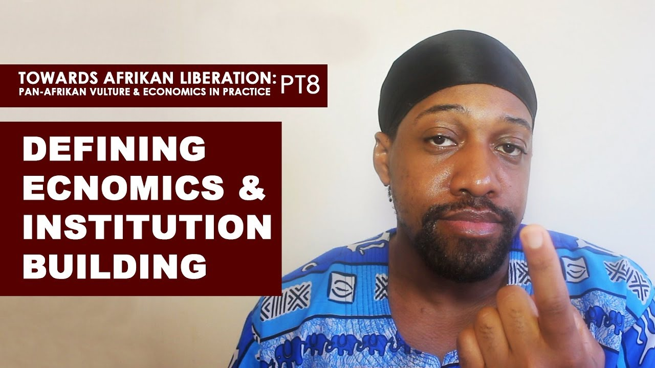 Defining Economics & Institution Building - (Pan-Afrikan Culture & Economics in Practice pt8