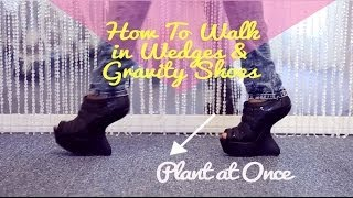 How To Walk in Wedges and Gravity Shoes