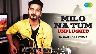 Gajendra Verma - Milo Na Tum | Unplugged Version