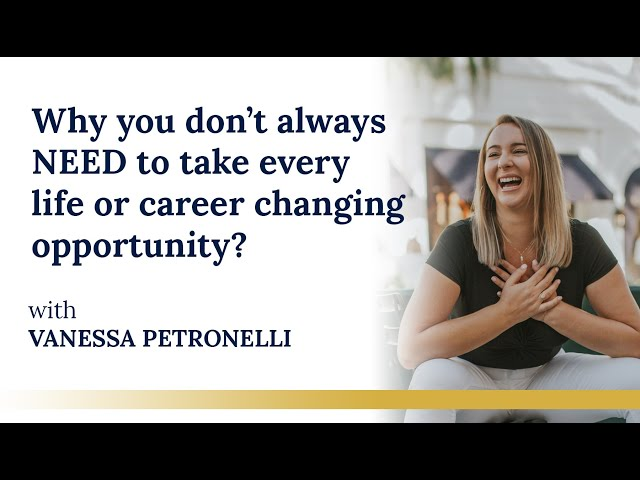 Why you don't always NEED to take every life or career changing opportunity?