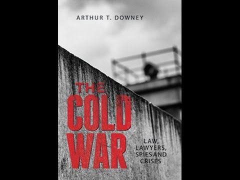 The Cold War: Law, Lawyers, Spies, and Crises