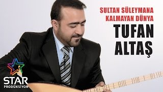 Tufan Altaş - Sultan Süleymana Kalmayan Dünya