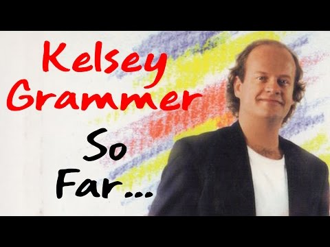 Kelsey Grammer, SO FAR... (Part 1) Introduction [DOUG READS IT FOR YOU]